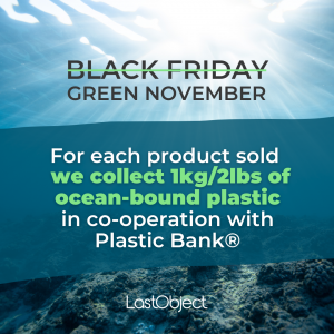 "The words ""Black Friday"" crossed out, with ""Green November"" beneath. For each product sold in November, LastObject collects 2 lbs/ 1 kg of plastic in cooperation with Plastic Bank. (A Black Friday alternative campaign.)"