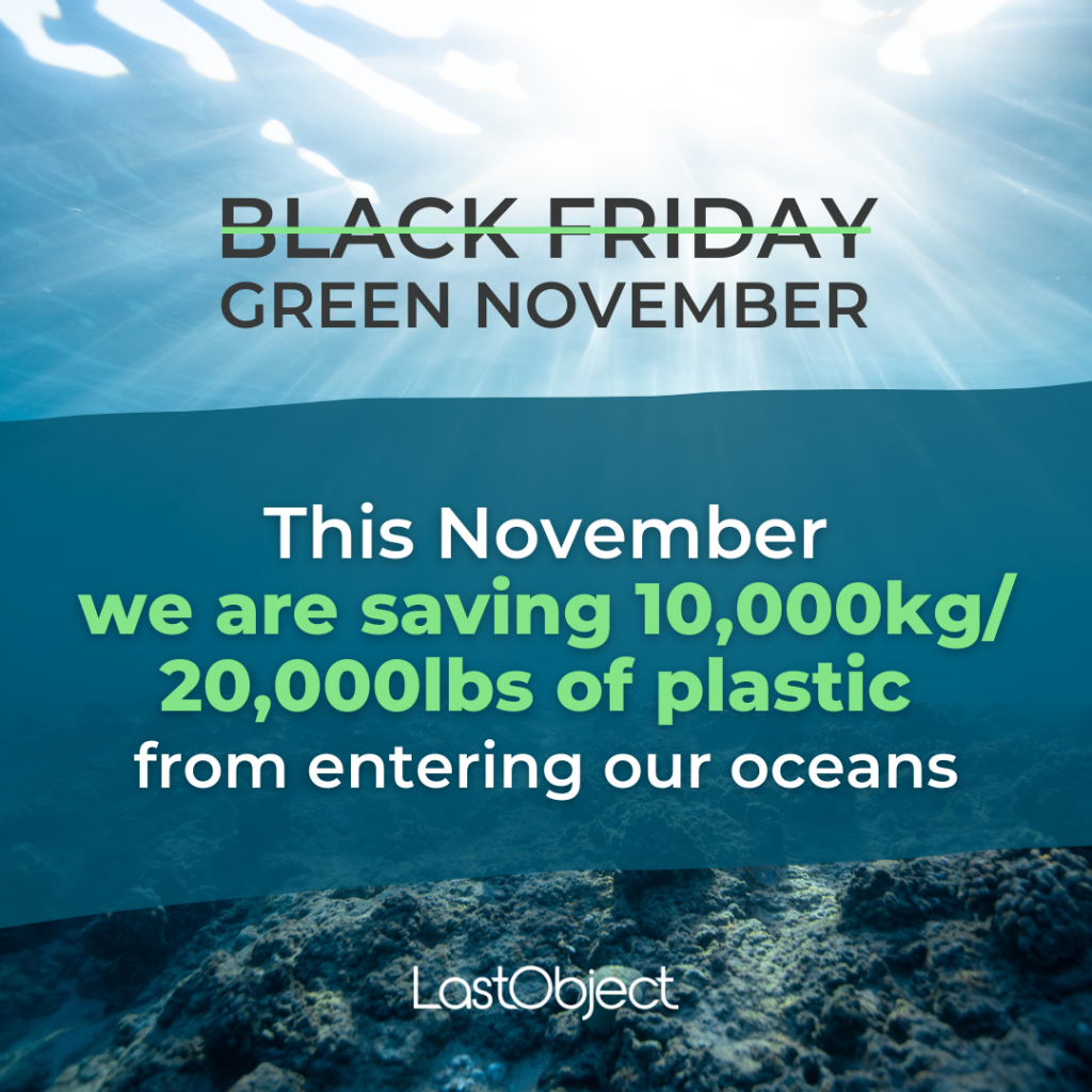 """The words """"Black Friday"""" crossed out, with """"Green November"""" beneath. For each product sold in November, LastObject collects 2 lbs/ 1 kg of plastic in cooperation with Plastic Bank. (An alternative to a Black Friday campaign.)"""
